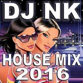 DJ NK - House Mix 2016