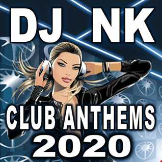 DJ NK - Club Anthems 2020