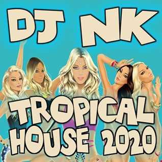 DJ NK - Tropical House 2020