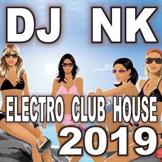 DJ NK - Electro Club House 2019