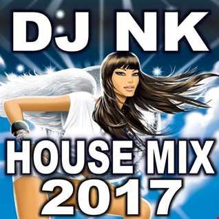 DJ NK -  House Mix 2017