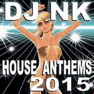 DJ NK -  House Anthems 2015