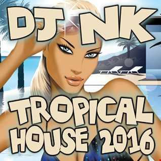 DJ NK - Tropical House 2016