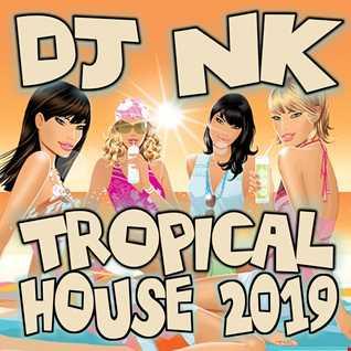 DJ NK - Tropical House 2019