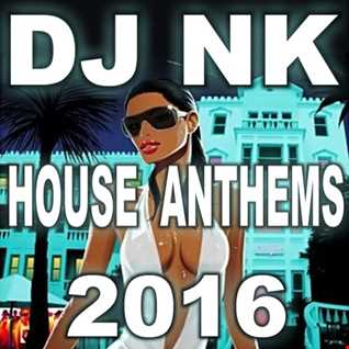 DJ NK - House Anthems 2016