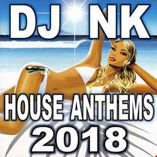 DJ NK -  House Anthems 2018