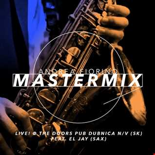Andrea Fiorino Mastermix #541 (Live! @ The Doors Pub Dubnica nad Vahom w/ eL Jay - voice & sax)