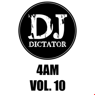 4am - Vol. 10 - DJ Dictator