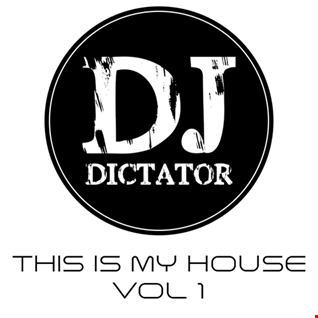This Is My House.  Vol. 1    DJ Dictator