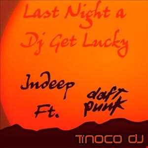 Daft Punk ft Indeep -  Last Night a Dj get Lucky  (Tinoco Dj Mashup)