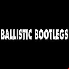 Ballistic Bootlegs Part 4