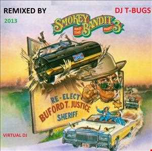 SMOKEY AND THE BANDIT 2013 remix by DJ T  BUGS