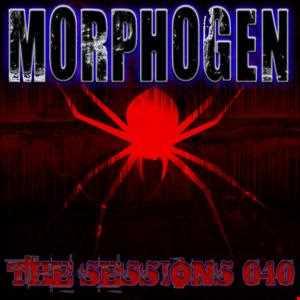 The Sessions 040   Morphogen   Djwiemannichtgebeneinfuck