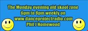 monday show on danceprojectradio.com    uk 6pm to 8pm dj phil j homewood