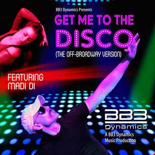 Get Me to the Disco (The Off Broadway Version) (Feat. Madi Di)