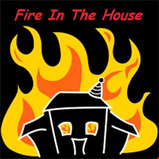 Fire In The House