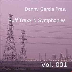 Danny Garcia pres. Ruff Traxx N Symphonies Vol. 001