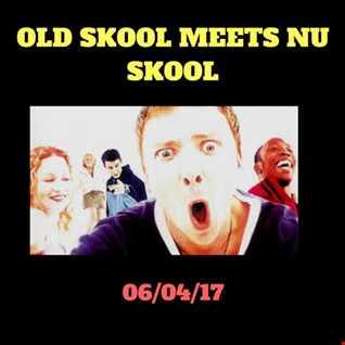 OLD SKOOL MEETS NU SKOOL 06/04/17