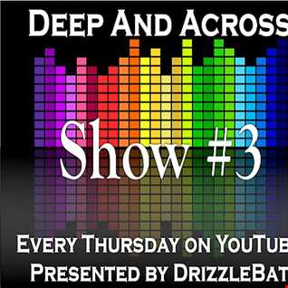 Deep And Across - Show 3