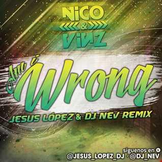 NICO AND VINZ - Am I Wrong (JESUS LOPEZ DJ & DJ NEV Remix)