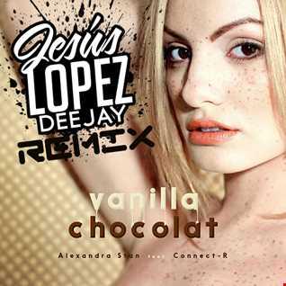 ALEXANDRA STAN FT CONNECT R - Vanilla Chocolat (JESUS LOPEZ DJ Remix)