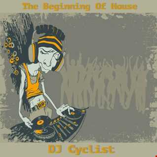 DJ Cyclist   The Beginning Of House