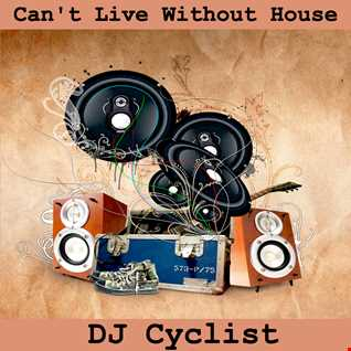 DJ Cyclist   Can't Live Without House (New)