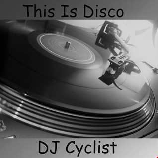DJ Cyclist   This Is Disco  (Disco House Mix)