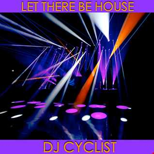 DJ Cyclist   Let There Be House (New)