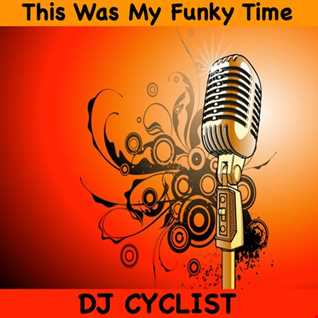 DJ Cyclist   This Was My Funky Time