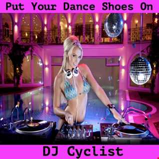 DJ Cyclist   Put Your Dance Shoes On