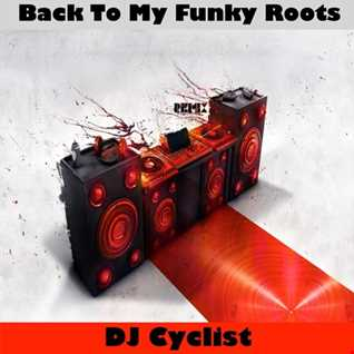 DJ Cyclist   Back To My Funky Roots