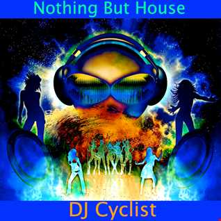 DJ Cyclist   Nothing But House