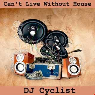 DJ Cyclist   Can't Live Without House