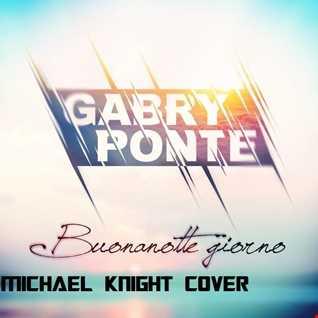 MICHAEL KNIGHT - Buonanotte Giorno (Radio Pop Edit Instrumental Cover) [Originally Performed By Gabry Ponte]