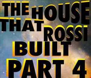 The House That Rossi Buit Part 4