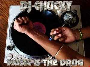 DJ Chucky   Music Is the Drug