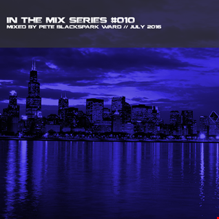 In the mix series Vol.10 by Pete BlackSpark Ward - July 2016