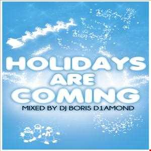 Holidays Are Coming Mixed by Dj Boris D1AMOND