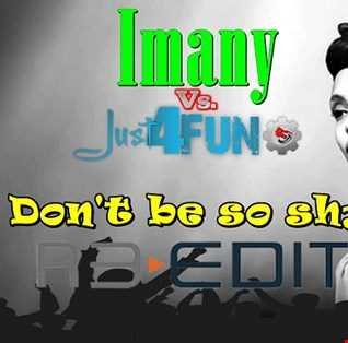 Imany v.s. Just 4 Fun   Don't Be So Shy (ReEdit)