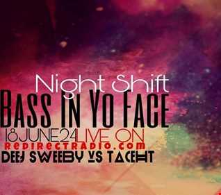 Night Shift -ft- Bass in Yo Face (rare event) 6-24-18