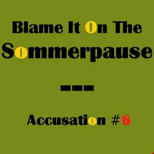 #189 BLAME IT ON THE SOMMERPAUSE - ACCUSATION #6 - 14.8.14