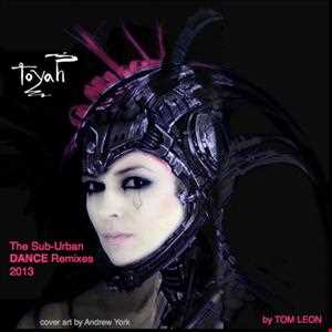 TOYAH • The Sub Urban DANCE Remixes 2013 • IN THE MIX