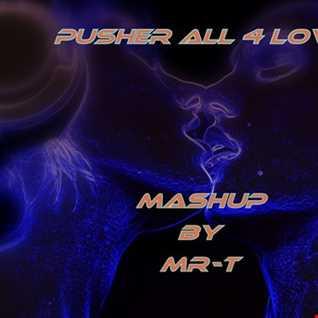 Pusher All 4 Love (MR T Mashup)
