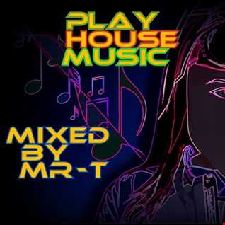 PLAY HOUSE MUSIC Mixed by MR T