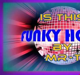 IS THIS FUNKY HOUSE Mixed by MR T
