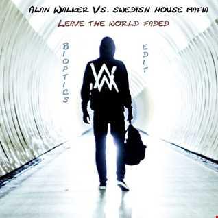 Alan Walker Vs. SHM - Leave The World Faded (Bioptics Hype Edit)