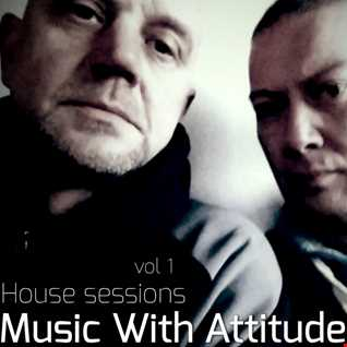 Music With Attitude presents house sessions mix vol 1