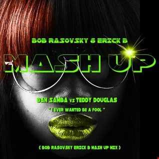 Bah Samba & Teddy Douglas   I Ever Wanted Be A Fool (Bob Rasovsky & Erick B MashUp Mix)