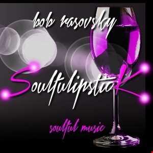bob rasovsky soulfulipstick mix may 2016